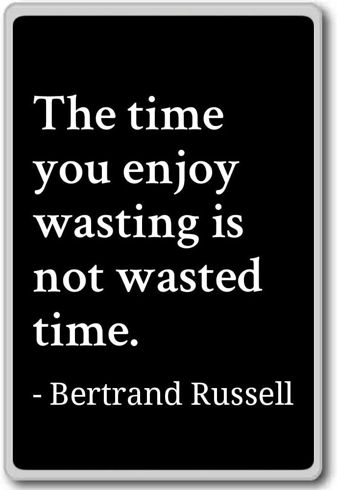 The Time You Enjoy Wasting Is Not Wasted T Bertrand Russell Quotes Fridge Magnet Black Kitchen Dining