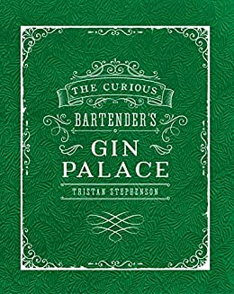 The Curious Bartender's Gin Palace by [Tristan Stephenson]