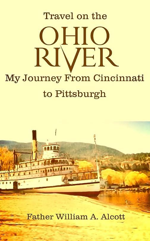 他の日相談書くTravel on the Ohio River: My Journey From Cincinnati to Pittsburgh (English Edition)