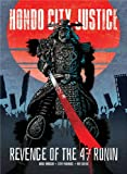 US HONDO CITY JUSTICE: Revenge of the 47 Ronin & More