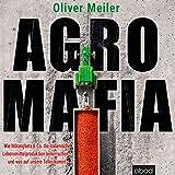 Agromafia (Wie Ndrangheta & Co. die italienische Lebensmittelproduktion beherrschen - und was auf unsere Teller kommt)