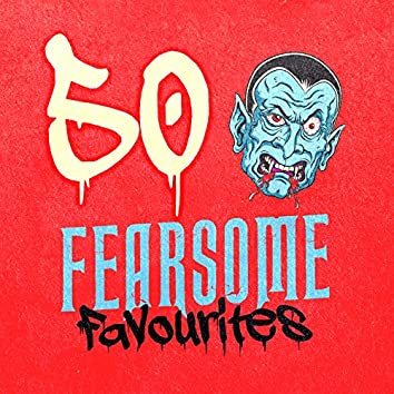 50 Fearsome Favourites
