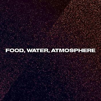 Food, Water, Atmosphere