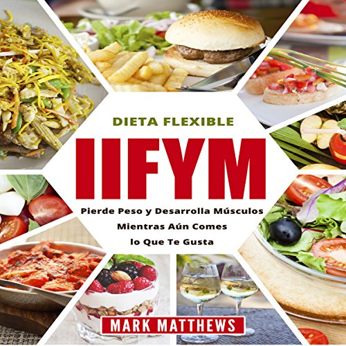 IIFYM y Dieta Flexible [IIFYM and Flexible Diet]     Pierde Peso y Desarrolla Músculos Mientras Aún Comes lo Que Te Gusta [Lose Weight and Build Muscles While You Still Eat What You Like]              By:                                                                                                                                 Mark Matthews                               Narrated by:                                                                                                                                 Massiel Pena                      Length: 2 hrs and 21 mins     Not rated yet     Overall 0.0