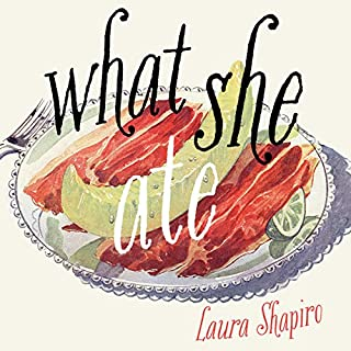 What She Ate: Six Remarkable Women and the Food That Tells Their Stories cover art