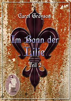 Im Bann der Lilie 2 (German Edition) by [Carol Grayson]