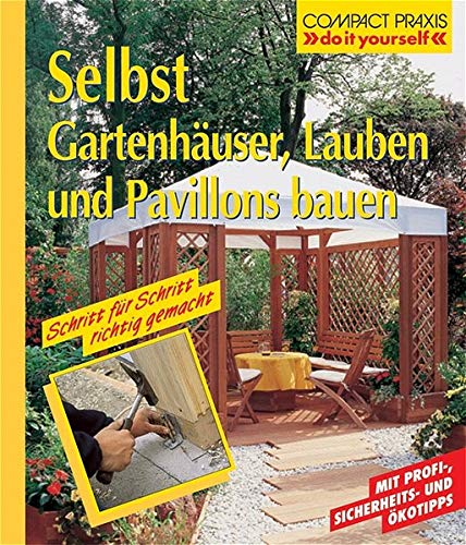 Selbst Gartenhäuser, Lauben und Pavillons bauen (Compact-Praxis