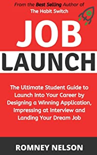 Job Launch: The ultimate student guide to launch into your career by designing a winning application, impressing at interv...