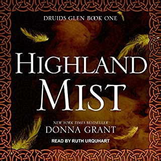 Highland Mist     Druids Glen Series, Book 1              By:                                                                                                                                 Donna Grant                               Narrated by:                                                                                                                                 Ruth Urquhart                      Length: 8 hrs and 39 mins     84 ratings     Overall 4.5