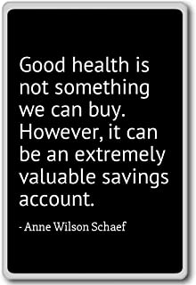Good health is not something we can buy.... - Anne Wilson Schaef quotes fridge magnet, Black
