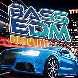 BASS EDM DRIVING - ドライブ・パーティーで聴きたい重低音系ダンスミュージック 30 選 -