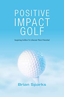 Positive Impact Golf: Inspiring Golfers To Liberate Their Potential