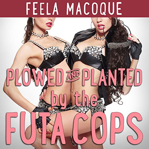 Plowed and Planted by the Futa Cops                   By:                                                                                                                                 Feela Macoque                               Narrated by:                                                                                                                                 Ruby Rivers                      Length: 24 mins     1 rating     Overall 4.0