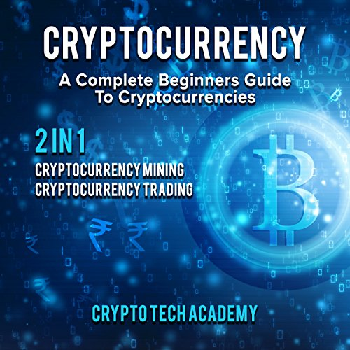 Cryptocurrency: A Complete Beginners Guide to Cryptocurrencies audiobook cover art