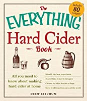 The Everything Hard Cider Book: All you need to know about making hard cider at home (Everything®)