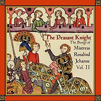 The Peasant Knight: The Songs of Mistress Rosalind Jehanne, Vol. II