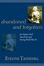Abandoned and Forgotten: An Orphan Girl's Tale of Survival During World War II