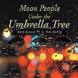 Moon People Under the Umbrella Tree: Because It'S Raining
