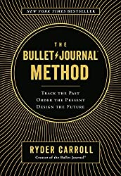 Time management books - The Bullet Journal Method: Track the Past, Order the Present, Design the Future