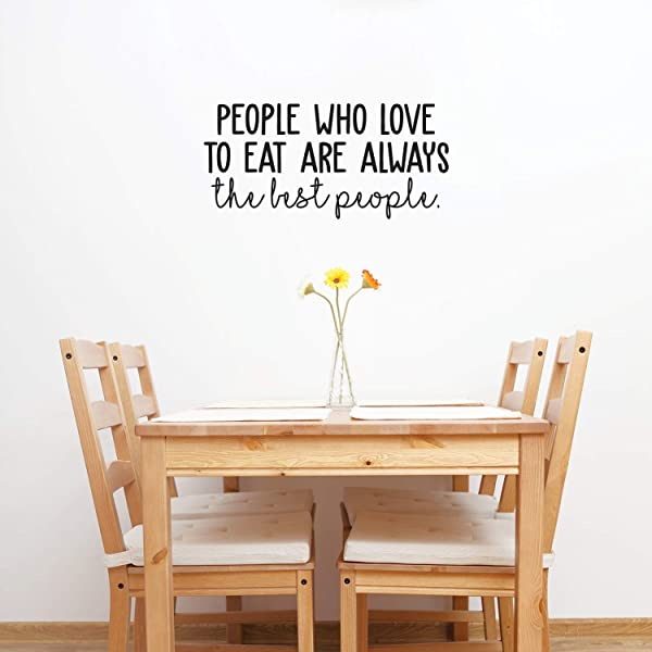 Vinyl Wall Art Decal People Who Love To Eat Are Always The Best People 11 5 X 25 Trendy Funny Food Quote For Home Bedroom Living Room Dining Room Kitchen Restaurant Bar Decoration Sticker