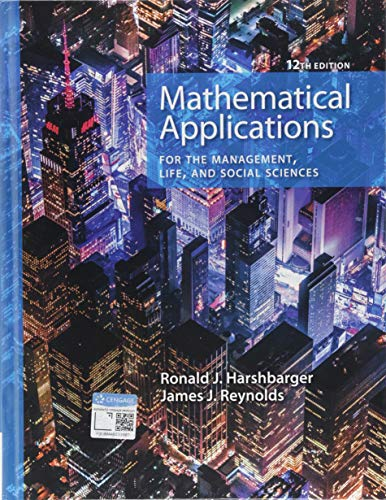 Compare Textbook Prices for Mathematical Applications for the Management, Life, and Social Sciences 12 Edition ISBN 9781337625340 by Harshbarger, Ronald J.,Reynolds, James J.