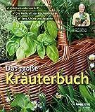 Das große Kräuterbuch: Kräuterkunde von A-Z. Die Heilkraft der Küchenkräuter. Tees. Liköre und Rezepte