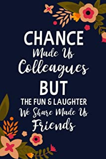 Chance Made us Colleagues But the Fun & Laughter We Share Made us Friends: Floral Lined Journal | Friend Gifts For Women | Chance Made us Colleagues ... Gifts For Girls | Friendship Journal