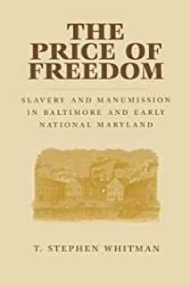 The Price of Freedom: Slavery and Manumission in Baltimore and Early National Maryland