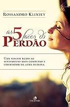 As 5 faces do perdão: Uma viagem rumo ao sentimento mais complexo e libertador da alma humana