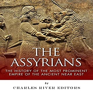 The Assyrians: The History of the Most Prominent Empire of the Ancient Near East audiobook cover art
