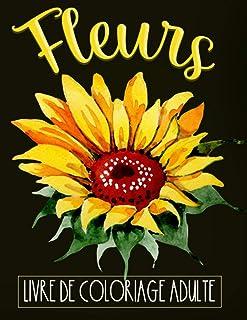 Livre De Coloriage Adulte Fleurs: 50 fleurs uniques et motifs naturels à colorier, Cahier de coloriage pour adultes anti-s...