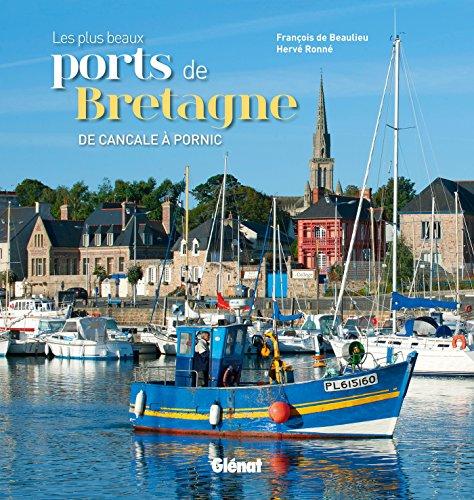 Les plus beaux ports de Bretagne: De Cancale à Pornic