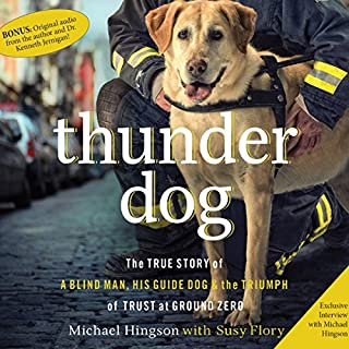 Thunder Dog     The True Story of a Blind Man, His Guide Dog, and the Triumph of Trust at Ground Zero              By:                                                                                                                                 Michael Hingson,                                                                                        Susy Flory                               Narrated by:                                                                                                                                 Christopher Prince                      Length: 6 hrs and 31 mins     528 ratings     Overall 4.3