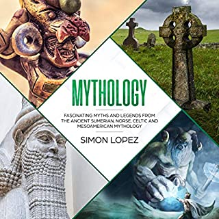 Mythology: Fascinating Myths and Legends from the Ancient Sumerian, Norse, Celtic and Mesoamerican Mythology audiobook cover art
