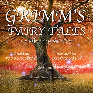 Grimm's Fairy Tales: 61 stories from the famous collection, Book 1 and 2     417 World Children Stories, Volume 6              By:                                                                                                                                 Patrick Healy                               Narrated by:                                                                                                                                 Denise Kahn                      Length: 10 hrs and 13 mins     25 ratings     Overall 3.6