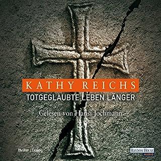 Totgeglaubte leben länger     Tempe Brennan 8              Autor:                                                                                                                                 Kathy Reichs                               Sprecher:                                                                                                                                 Hansi Jochmann                      Spieldauer: 6 Std. und 24 Min.     161 Bewertungen     Gesamt 4,1