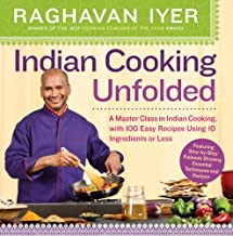 Indian Cooking Unfolded: A Master Class in Indian Cooking, with 100 Easy Recipes Using 10 Ingredients or Less by Raghavan ...
