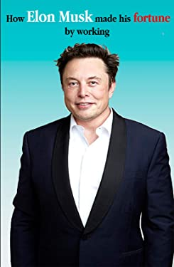 How Elon Musk made his fortune by working Book: how to make fortune