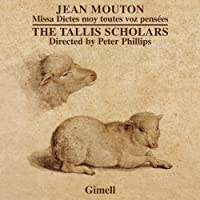 Mouton: Dictes Moy Toutes Pensees (The Tallis Scholars/ Peter Phillips) (Gimell: CDGIM047) by The Tallis Scholars (2012-11-01)