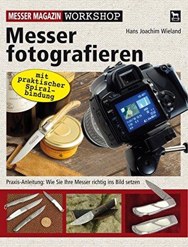 Messer fotografieren wie ein Profi: Praxisanleitung: Wie Sie Ihre Messer richtig ins Bild setzen (Messer Magazin Workshop)