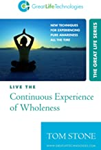 Live the Continuous Experience of Wholeness - New Techniques for Experiencing Pure Awareness All the Time (The Great Life Series)