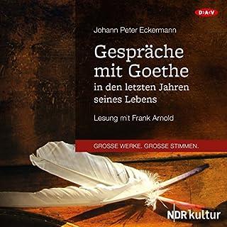 Gespräche mit Goethe in den letzten Jahren seines Lebens                   By:                                                                                                                                 Johann Peter Eckermann                               Narrated by:                                                                                                                                 Frank Arnold                      Length: 9 hrs and 2 mins     1 rating     Overall 4.0