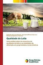Qualidade do Leite: Uma análise sobre os aspectos de qualidade do leite e as condições de obtenção em propriedades rurais ...