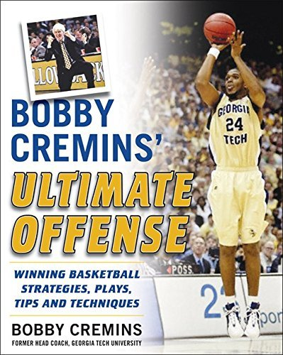 Bobby Cremins' Ultimate Offense: Winning Basketball Strategies and Plays from an NCAA Coach's Personal Playbook by Bobby Cremins (2008-09-24)