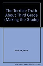 The Terrible Truth About Third Grade (Making the Grade)