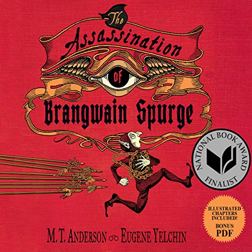 The Assassination of Brangwain Spurge                   By:                                                                                                                                 M.T. Anderson,                                                                                        Eugene Yelchin                               Narrated by:                                                                                                                                 Gildart Jackson                      Length: 5 hrs and 25 mins     26 ratings     Overall 4.2