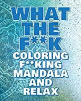 What the F**k - Coloring Mandala to Relax - Coloring Book for Adults: Press the Relax Button you have in your head - Colouring book for stressed adults or stressed kids