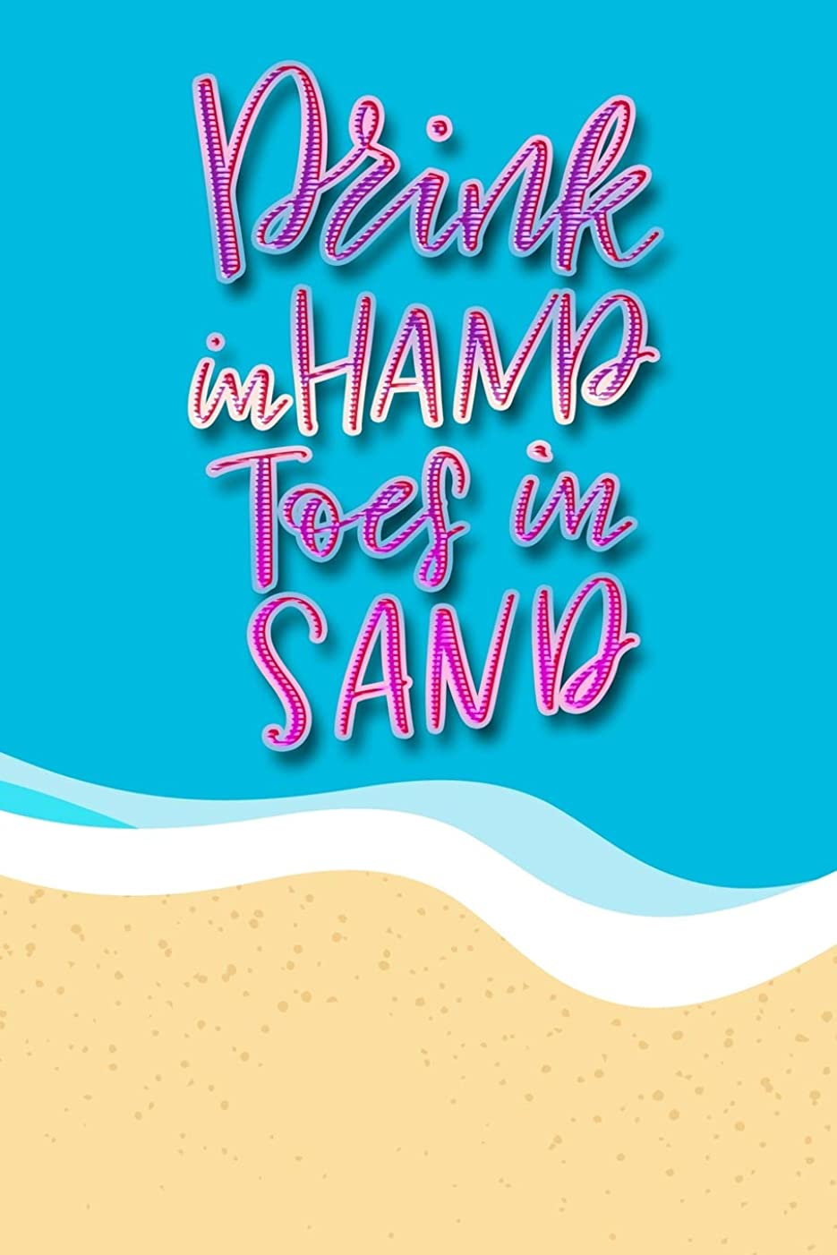 スムーズにナプキンなぜならDrink In Hands Toes In Sand: Funny Beach Inspired Journal ~ Gift Notebook With Summer Quotes ~ Beach Bum