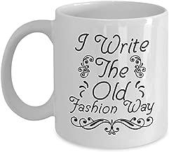 Cursive Writing Mug - I Write The Old Fashion Way – Ceramic Cup ForCoffee And Tea, 11oz And 15oz, Made In The USA