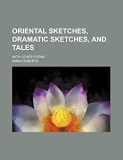 Oriental Sketches, Dramatic Sketches, and Tales; With Other Poems